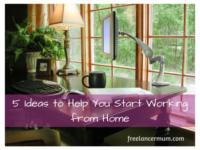 5 Ideas to Help You Start Working from Home