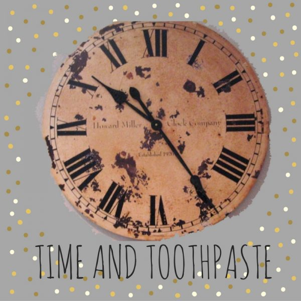 Time and Toothpaste
